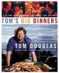 Tom's Big Dinners Big-Time Home Cooking for Family and Friends