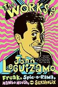 Works of John Leguizamo Freak, Spic-o-rama, Mambo Mouth, And Sexaholix