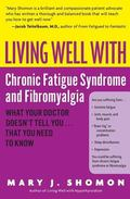 Living Well With Chronic Fatigue Syndrome and Fibromyalgia What Your Doctor Doesn't Tell You...