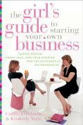 Girl's Guide to Starting Your Own Business Candid Advice, Frank Talk, and True Stories for t...