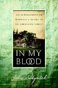 In My Blood Six Generations of Madness And Desire in an American Family