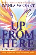 Up from Here Reclaiming the Male Spirit  A Guide to Transforming Emotions into Power and Fre...