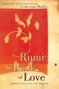 Rumi, the Book of Love Poems of Ecstasy and Longing