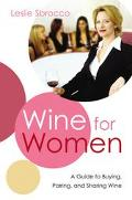 Wine for Women A Guide to Buying, Pairing, and Sharing Wine