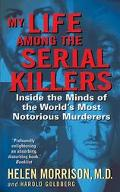 My Life Among The Serial Killers Inside The Minds Of The World's Most Notorious Murderers