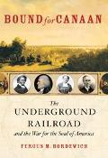 Bound For Canaan The Underground Railroad And The War For The Soul Of America