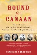Bound for Canaan The Epic Story of the Underground Railroad, Americas's First Civil Rights M...