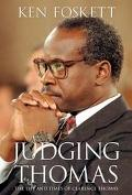 Judging Thomas The Life and Times of Clarence Thomas