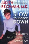 Slow Your Clock Down A Woman's Complete Guide to a Younger, Healthier You
