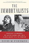 Immortalists Charles Lindbergh, Dr. Alexis Carrel, and Their Daring Quest to Live Forever