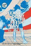 Please Don't Kill the Freshman A Memoir