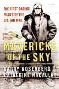 Mavericks of the Sky The First Daring Pilots of the U.S. Air Mail