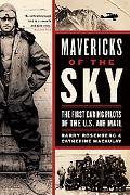 Mavericks of the Sky The First Daring Pilots of the U.s. Mail
