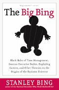 Big Bing Black Holes of Time Management, Gaseous Executive Bodies, Exploding Careers, And Ot...