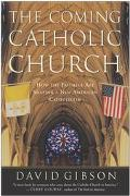 Coming Catholic Church How the Faithful Are Shaping a New American Catholicism