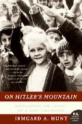 On Hitler's Mountain Overcoming the Legacy of a Nazi Childhood
