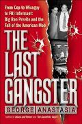 Last Gangster From Cop to Wiseguy to FBI Informant Big Ron Previte and the Fall of the Ameri...