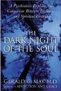 The Dark Night of the Soul: A Psychiatrist Explores the Connection Between Darkness and Spir...