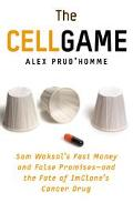 Cell Game Sam Waksal's Fast Money and False Promises, and the Fate of Imclone's Cancer Drug