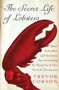 Secret Life of Lobsters How Fishermen and Scientists Are Unraveling the Mysteries of Our Fav...