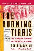 Burning Tigris The Armenian Genocide and America's Response