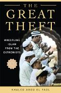 The Great Theft: Wrestling Islam from the Extremists - Khaledm M. Abou El Fadl - Hardcover