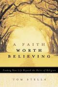 Faith Worth Believing Finding New Life Beyond the Rules of Religion