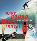 Have Board, Will Travel The Definitive History of Surf, Skate, and Snow