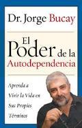 Poder De La Autodependencia / the Power of Self Dependence Aprenda a Vivir La Vida En Sus Pr...