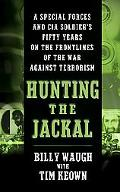 Hunting The Jackal A Special Forces And CIA Soldier's Fifty Years on the Frontlines of the W...