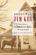 Beautiful Jim Key The Lost History Of A Horse And A Man Who Changed History