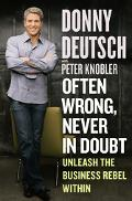 Often Wrong, Never In Doubt Unleash The Business Rebel Within