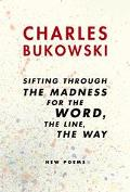 Sifting Through the Madness for the Word, the Line, the Way New Poems