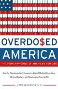 Overdo$ed America The Broken Promise of American Medicine