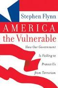 America the Vulnerable How Our Government Is Falling to Protect Us from Terrorism