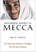 Standing Alone In Mecca An American Woman's Struggle for the Soul of Islam