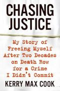 Chasing Justice My Story of Freeing Myself After Two Decades on Death Row for a Crime I Didn...