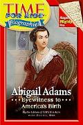 Abigail Adams: Eyewitness to America's Birth (Time For Kids Biographies Series)