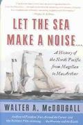 Let the Sea Make a Noise A History of the North Pacific from Magellen to Macarthur
