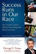 Success Runs in Our Race The Complete Guide to Effective Networking in the Black Community