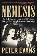 Nemesis The True Story of Aristotle Onassis, Jackie O, and the Love Triangle That Brought Do...