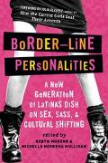 Border-Line Personalities A New Generation of Latinas Dish on Sex, Sass, and Cultural Shifting