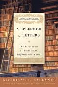 Splendor of Letters The Permanence of Books in an Impermanent World