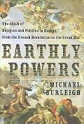 Earthly Powers The Clash of Religion and Politics in Europe from the French Revolution to th...