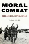 Moral Combat : Good and Evil in World War II
