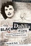 Black Dahlia Files The Mob, the Mogul, And the Murder That Transfixed Los Angeles