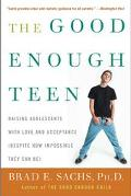 Good Enough Teen Raising Adolescents With Love And Acceptance (Despite How Impossible They C...