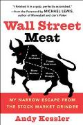 Wall Street Meat My Narrow Escape from the Stock Market Grinder