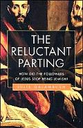 The Reluctant Parting: How the New Testament's Jewish Writers Created a Christian Book - Jul...