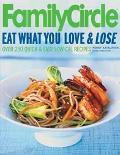 Family Circle Eat What You Love & Lose Quick and Easy Diet Recipes from Our Test Kitchen